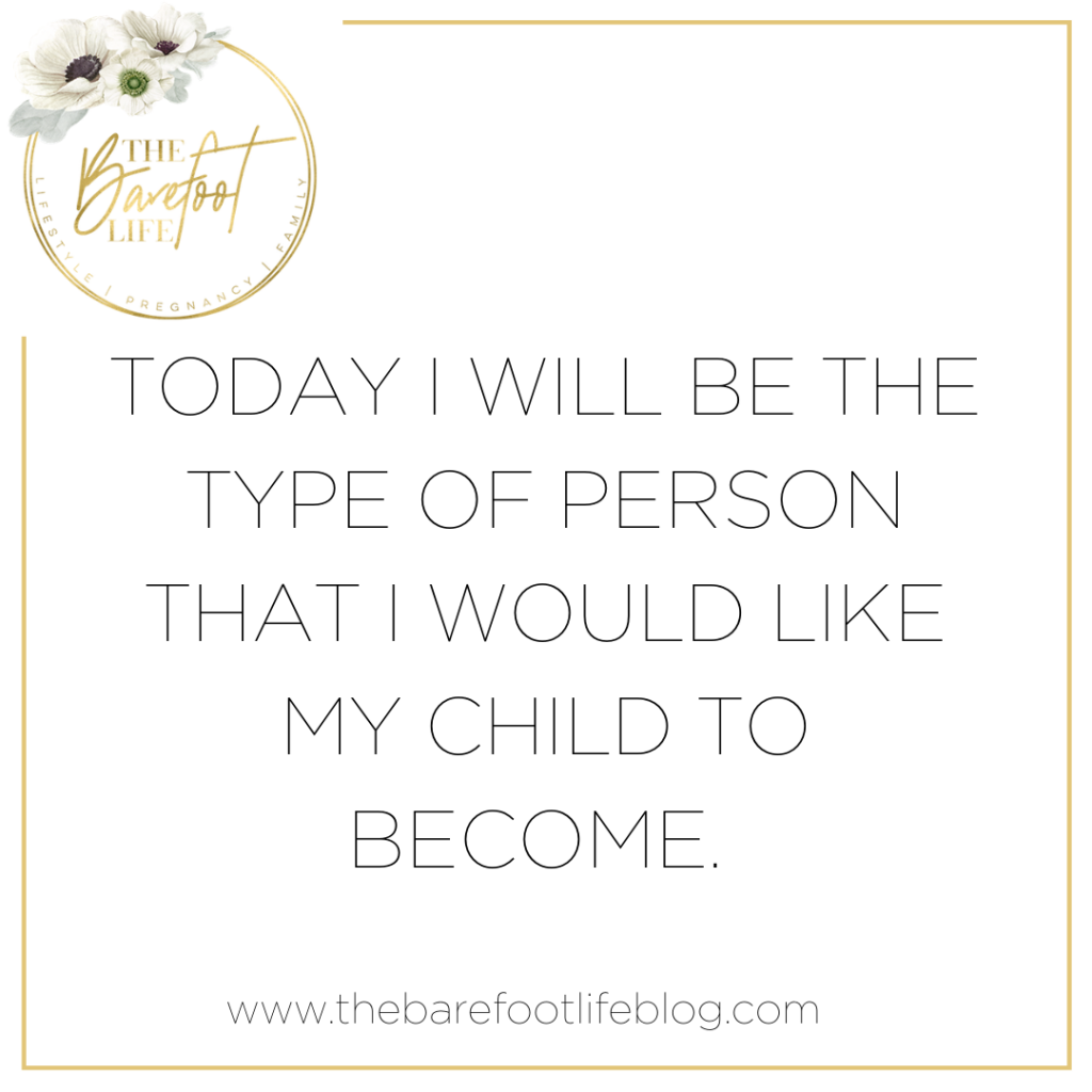Positive Affirmations for New Mums - Today I will be the type of person that I would like my child to become.